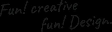 Fun!creative Fun!Design.